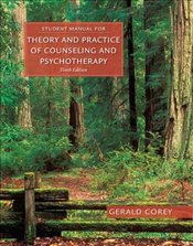 Student Manual for Coreys Theory and Practice of Counseling and Psychotherapy - Corey,