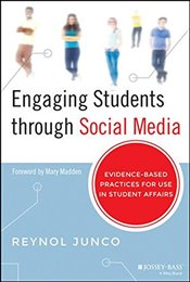 Engaging Students through Social Media: Evidence Based Practices for Use in Student Affairs - Junco, Reynol