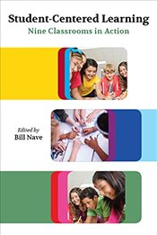 Student-Centered Learning: Nine Classrooms in Action -