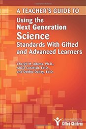 Teachers Guide to Using the Next Generation Science Standards with Gifted and Advanced Learners - Adams, Cheryll