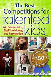 Best Competitions for Talented Kids: Win Scholarships, Big Prize Money, and Recognition - Karnes, Frances