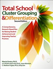 Total School Cluster Grouping and Differentiation: A Comprehensive, Research-Based Plan for Raising  - Gentry, Marcia