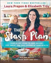 Stash Plan: Your 21-Day Guide to Shed Weight, Feel Great, and Take Charge of Your Health - Prepon, Laura
