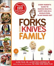 Forks Over Knives Family: Every Parent S Guide to Raising Healthy, Happy Kids on a Whole-Food, Plant - Pulde, Alona
