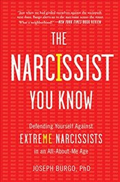 Narcissist You Know : Defending Yourself Against Extreme Narcissists in an All-About-Me Age - Burgo, Joseph