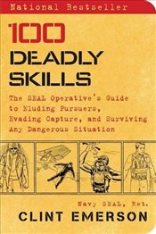 100 Deadly Skills: The SEAL Operatives Guide to Eluding Pursuers, Evading Capture, and Surviving An - Emerson, Clint