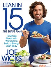 Lean in 15 - The Shape Plan: 15 minute meals with workouts to build a strong, lean body - Wicks, Joe