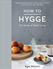 How to Hygge : The Secrets of Nordic Living - Johansen, Signe