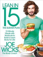 Lean in 15 - The Sustain Plan : 15 Minute Meals and Workouts to Get You Lean for Life  - Wicks, Joe