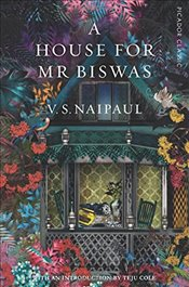 House For Mr Biswas : Picador Classic - Naipaul, V. S.