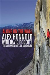 Alone on the Wall : Alex Honnold and the Ultimate Limits of Adventure - Honnold, Alex