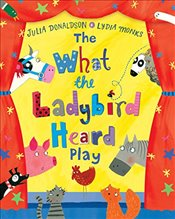 What the Ladybird Heard Play (Play Script) - Donaldson, Julia