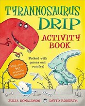 Tyrannosaurus Drip Activity Book - Donaldson, Julia