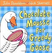 [CHOCOLATE MOUSSE FOR GREEDY GOOSE BY (Author)Donaldson, Julia]Paperback(Apr-2006) - Donaldson, Julia