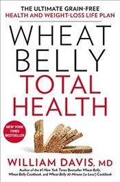 Wheat Belly Total Health : The Ultimate Grain-Free Health and Weight-Loss Life Plan - Davis, William