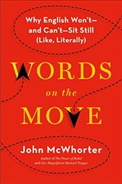 Words on the Move : Why English Wont - And Cant - Sit Still  - McWhorter, John