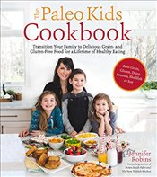 Paleo Kids Cookbook: Transition Your Family to Delicious Grain- And Gluten-Free Food for a Lifetime  - Robins, Jennifer