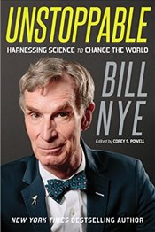 Unstoppable : Harnessing Science to Change the World - Nye, Bill