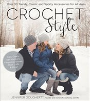 Crochet Style : Over 30 Trendy, Classic and Sporty Accessories for All Ages - Dougherty, Jennifer