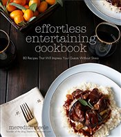 Effortless Entertaining Cookbook : 80 Recipes That Will Impress Your Guests Without Stress - Steele, Meredith