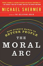 Moral Arc, The - Shermer, Michael