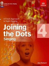 Joining the Dots Singing : Grade 4 : A Fresh Approach to Sight-Singing  -