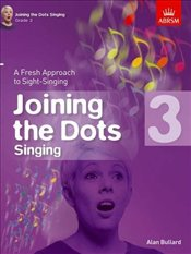 Joining the Dots Singing : Grade 3 : A Fresh Approach to Sight-Singing  -
