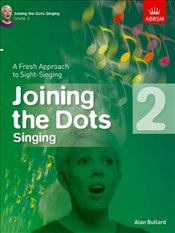 Joining the Dots Singing : Grade 2 : A Fresh Approach to Sight-Singing  -