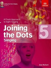 Joining the Dots Singing : Grade 5 : A Fresh Approach to Sight-Singing   -