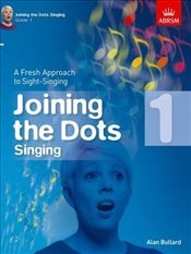 Joining the Dots Singing : Grade 1 : A Fresh Approach to Sight-Singing  -