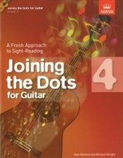 Joining the Dots : Grade 4: Guitar : A Fresh Approach to Sight-Reading -