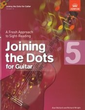 Joining The Dots : Grade 5 : Guitar : A Fresh Approach to Sight-Reading -