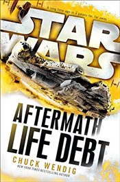 Star Wars: Life Debt : Aftermath - Wendig, Chuck