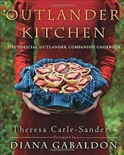 Outlander Kitchen: Official Outlander Companion Cookbook - Carle-Sanders, Theresa