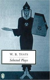 Selected Plays : Yeats - Yeats, William Butler