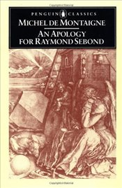 APOLOGY FOR RAYMOND SEBOND - Montaigne, Michel De