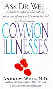 ASK DR WEIL : COMMON ILLNESSES - Weil, Andrew
