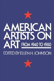American Artists on Art : From 1940 to 1980 - Johnson, Ellen H.