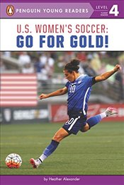 U.S. Womens Soccer: Go for Gold! (Penguin Young Readers, L3) - Alexander, Heather