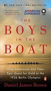 Boys in the Boat: Nine Americans and Their Epic Quest for Gold at the 1936 Berlin Olympics - Brown, Daniel James