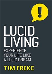 Lucid Living: Life Is a Dream and You Can Wake Up - Freke, Tim