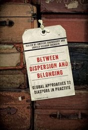 Between Dispersion and Belonging : Global Approaches to Diaspora in Practice - Chowdhury, Amitava