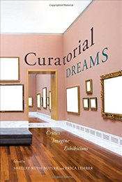 Curatorial Dreams : Critics Imagine Exhibitions - Butler, Shelley Ruth