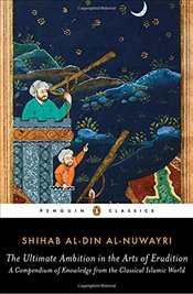 Ultimate Ambition in the Arts of Erudition - al-Nuwayri, Shihab al-Din