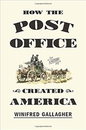 How the Post Office Created America : A History - GALLAGHER, WINIFRED