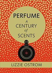 Perfume: A Century of Scents - Ostrom, Lizzie