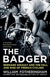 Badger : Bernard Hinault and the Fall and Rise of French Cycling - Fotheringham, William