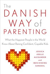 Danish Way of Parenting: What the Happiest People in the World Know about Raising Confident, Capable - Alexander, Jessica Joelle