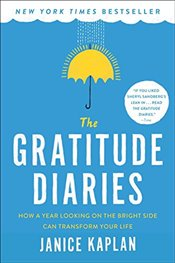 Gratitude Diaries: How a Year Looking on the Bright Side Can Transform Your Life - Kaplan, Janice