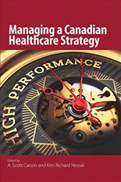 Managing a Canadian Healthcare Strategy - Carson, A. Scott